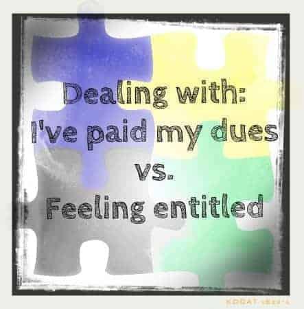 I've Paid My Dues vs. Feeling Entitled