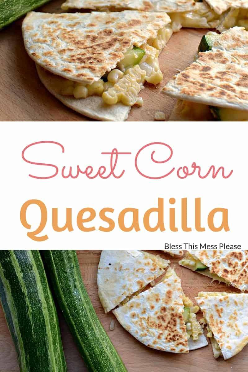 Zucchini Sweet Corn Quesadilla