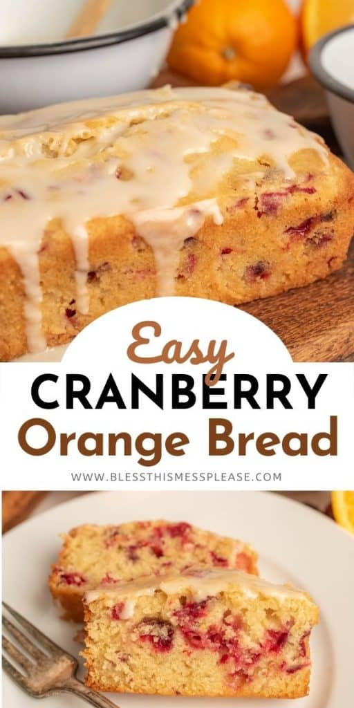 Upper picture of a loaf of cranberry orange bread with a glaze drizzled on top, the words Easy cranberry orange bread, and a bottom photo of slices of the bread on a plate with a fork