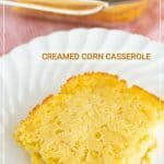 Title Image for Creamed Corn Casserole and a square serving of creamed corn casserole on a white plate