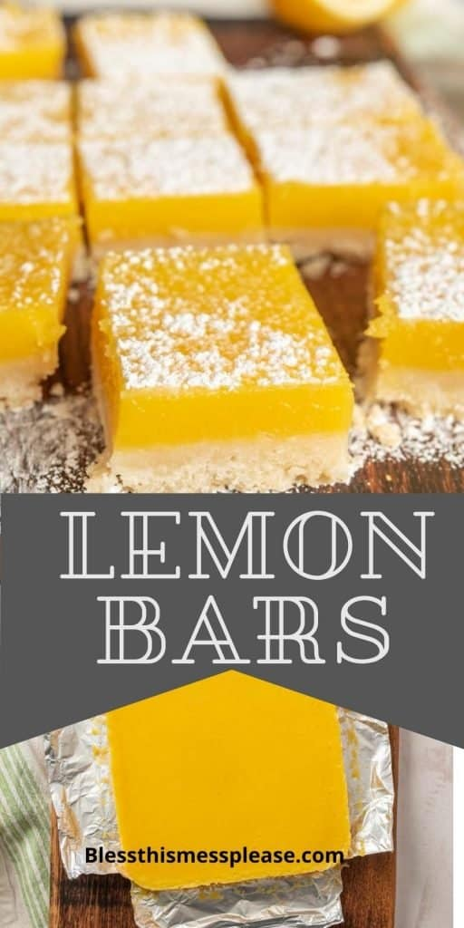 """Top picture is of lemon bars with powdered sugar sprinkled on top, the words """"lemon bars"""" written in the middle, and a top view of the lemon bars before it is cut into squares"""