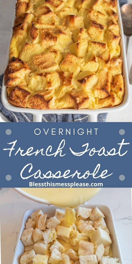 """top picture is of a baking dish with French toast casserole in it, the bottom picture is of an egg mixture being poured over diced bread pieces in a baking dish, with the words """"Overnight French toast casserole"""" written in the middle"""