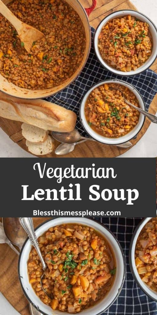 "Top picture is of a pot of vegetarian lentil soup with bowls of soup and bread, the bottom picture is of a bowl of lentil soup, and the words ""vegetarian lentil soup"" written in the middle"