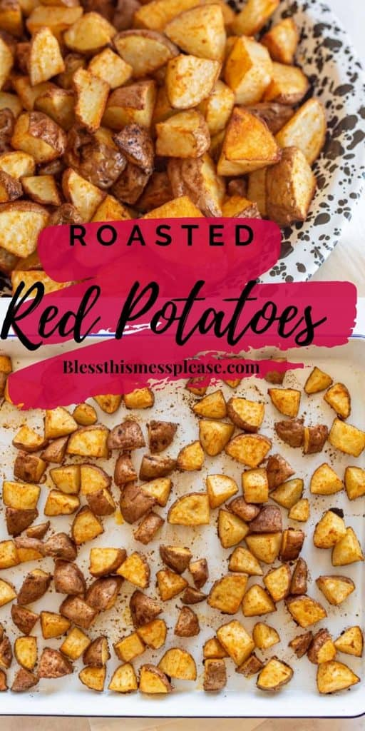 "The top photo is of a bowl of roasted red potatoes in the middle is written ""roasted red potatoes"", with a baking sheet of diced roasted red potatoes on the bottom"