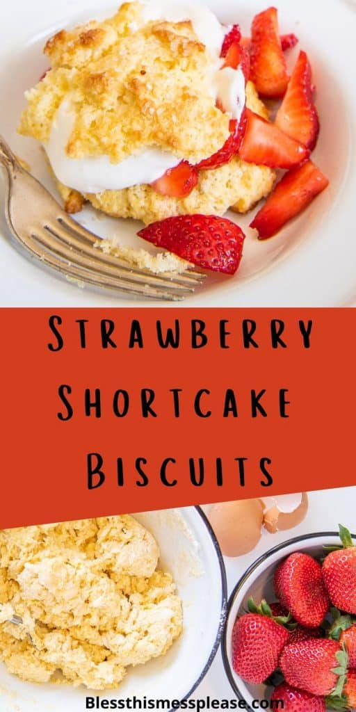 """Top photo is of strawberry shortcake biscuits with sliced strawberries and whipped cream in a bowl, the bottom photo is of a bowl of shortcake biscuit dough and a bowl of strawberries, with the words """"strawberry shortcake biscuits"""" written in the middle"""