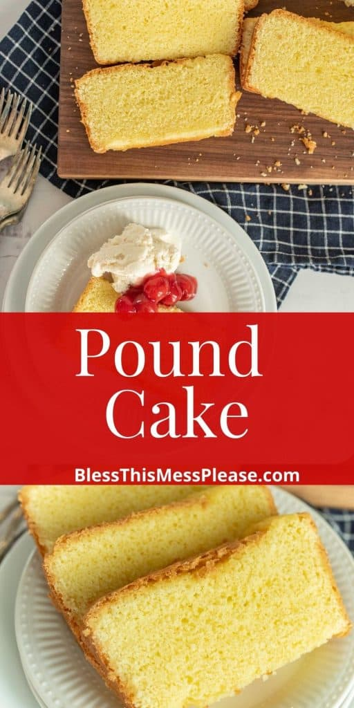 """top picture is of pound cake on a plate next to slices of pound cake, the bottom picture is of slices of pound cake on a plate, with the words """"pound cake"""" written in the middle"""