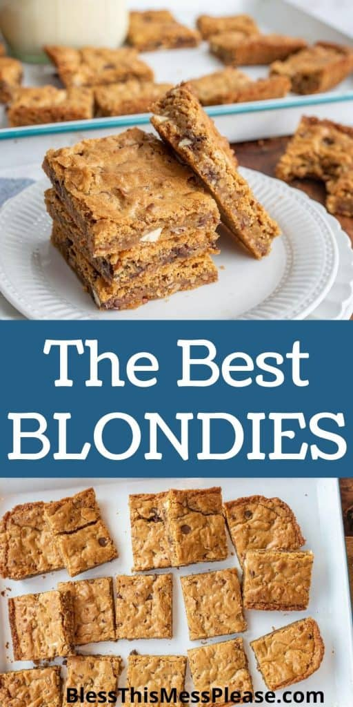 """top picture is of a plate of blondies stacked on a plate, the bottom picture is of blondies squares on a pan with the words """"the best blondies"""" written in the middle"""