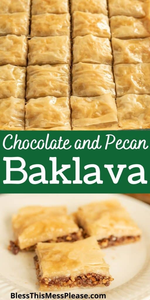 """Top picture is of backlava cut into squares, the bottom picture is of squares of baklava on a plate with the words """"chocolate and pecan baklava"""""""