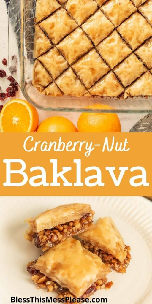 "top picture is of a baking pan of baklava, bottom picture is of a plate of baklava squares, with the words ""cranberry-nut baklava"" written in the middle"