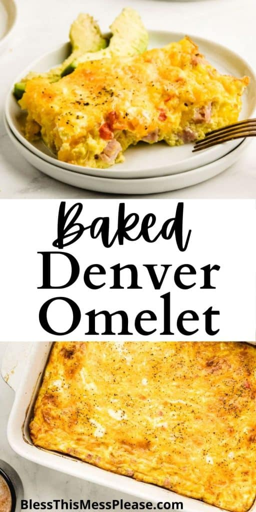"Top picture is a plate of baked Denver omelet, bottom picture is of a baking dish with Denver omelets, and the words ""Baked Denver Omelet"" written in the middle"