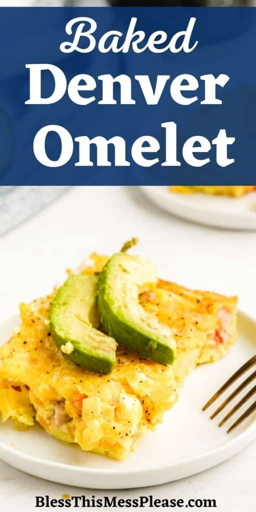 "picture of a baked Denver omelet on a plate, topped with avocado and the words ""Baked Denver Omelet"" written at the top"