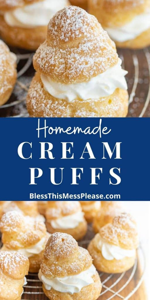 """top picture is of a cream puff dusted with powdered sugar, the bottom picture is of cream puffs, with the words """"homemade cream puffs"""" written in the middle"""