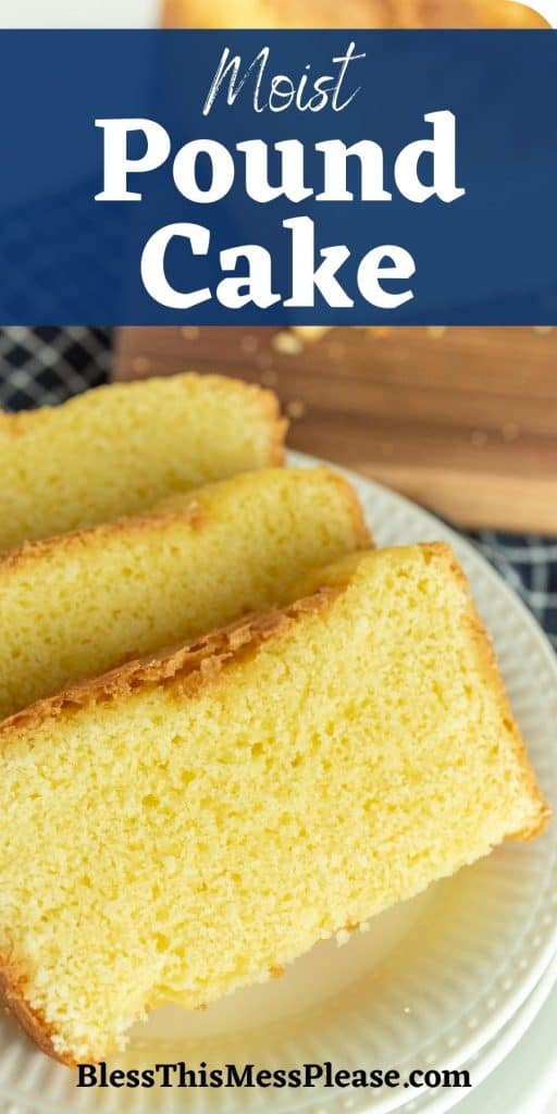 """picture of slices of pound cake on a plate with the words """"moist pound cake"""" written at the top"""