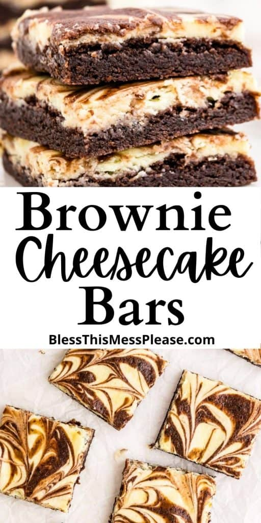 """Top picture is of brownie cheesecake bars stacked up top of each other, the bottom picture is of a top view of brownie cheesecake bar squares, with the words """"brownie cheesecake bars"""" written in the middle"""