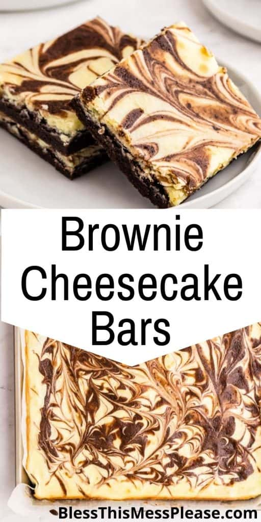 """Top picture is of brownie cheesecake bars stacked on a plate, the bottom picture is of a pan of brownie cheesecake bars, with the words """"brown cheesecake bars"""" written in the middle"""